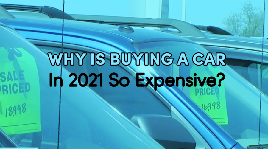 Why Is Buying A Car In 2021 So Expensive?